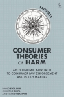 Consumer Theories of Harm: An Economic Approach to Consumer Law Enforcement and Policy Making Cover Image