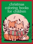 Christmas Coloring Books For Children: Coloring Pages with Funny Animals, Adorable and Hilarious Scenes from variety pets Cover Image