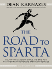 The Road to Sparta: Reliving the Ancient Battle and Epic Run That Inspired the World's Greatest Footrace Cover Image