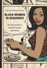 Black Women in Sequence: Re-Inking Comics, Graphic Novels, and Anime Cover Image