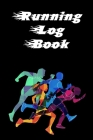 Running Log Book: Ready, Set, Go! Running Diary, Runners Training Log, Running Logs, Track Distance, Time, Speed, Weather & More Cover Image