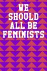 We Should All Be Feminists: College Ruled Notebook 6x9 120 Pages Cover Image