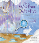 Be a Weather Detective: Solving the Mysteries of Cycles, Seasons, and Elements Cover Image
