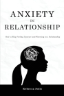 Anxiety in Relationship: How to Stop Feeling Insecure and Worrying in a Relationship Cover Image