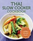 Thai Slow Cooker Cookbook: Classic Thai Favorites Made Simple Cover Image