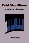 Cold War Piano: a volume of poems Cover Image