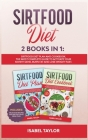 Sirtfood Diet: 2 Books in 1: Sirtfood Diet Plan and Cookbook. The Most Complete Guide to Activate your Skinny Gene, Burn Fat and Lose Cover Image