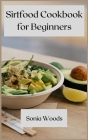 Sirtfood Cookbook for Beginners: The Complete Guide for Beginners Cover Image