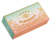 Spark Kindness: 50 Ways to Be Compassionate and Connect (Inspirational Affirmations for Being Kind, Matchbox with Kindness Prompts) Cover Image