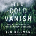 The Cold Vanish Lib/E: Seeking the Missing in North America's Wildlands Cover Image