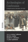 Archeologies of Confession: Writing the German Reformation, 1517-2017 (Spektrum: Publications of the German Studies Association #16) Cover Image