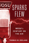 Sparks Flew: WOSU's Century on the Air (Trillium Books ) Cover Image