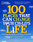 100 Places That Can Change Your Child's Life: From Your Backyard to the Ends of the Earth Cover Image