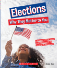 Elections: Why They Matter to You (A True Book: Why It Matters) Cover Image
