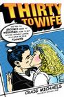 Thirty to Wife: The Tell-All Groom's Guide to Weddings - How to Get Hitched Wthout Losing Your Mind or Your Fiancée Cover Image