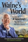 Waine's World: The Best of B. Waine Kong's Five Years of Weekly Columns Cover Image