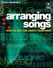 Arranging Songs: How to Put the Parts Together [With CD] Cover Image