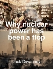Why Nuclear Power Has Been a Flop: at Solving the Gordian Knot of Electricity Poverty and Global Warming Cover Image