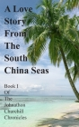 A Love Story From The South China Seas: Book 1 of The John Churchill Chronicles Cover Image