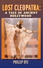 Lost Cleopatra: A Tale of Ancient Hollywood (hardback) Cover Image