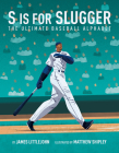 S is for Slugger: The Ultimate Baseball Alphabet (ABC to MVP #3) Cover Image