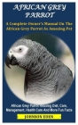 African Grey Parrot: A Complete Owner's Manual On The African Grey Parrot As Amazing Pet Cover Image