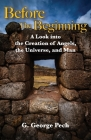 Before the Beginning: A Look into the Creation of Angels, the Universe, and Man Cover Image