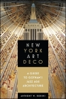 New York Art Deco: A Guide to Gotham's Jazz Age Architecture Cover Image