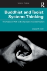 Buddhist and Taoist Systems Thinking: The Natural Path to Sustainable Transformation Cover Image