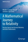 A Mathematical Journey to Relativity: Deriving Special and General Relativity with Basic Mathematics (Unitext for Physics) Cover Image