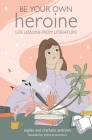 Be Your Own Heroine: Life lessons from literature Cover Image