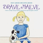 Brave Maeve: A Story to Help Young Children and Grown-Ups Navigate Covid-19 Cover Image