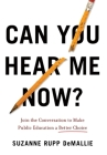 Can You Hear Me Now?: Join the Conversation to Make Public Education a Better Choice Cover Image