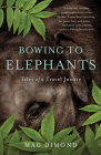 Bowing to Elephants: Tales of a Travel Junkie Cover Image