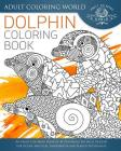 Dolphin Coloring Book: An Adult Coloring Book of 40 Zentangle Sea Shell Designs for Ocean, Nautical, Underwater and Seaside Enthusiasts Cover Image