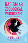 Racism as Zoological Witchcraft: A Guide to Getting Out Cover Image