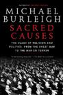 Sacred Causes: The Clash of Religion and Politics, from the Great War to the War on Terror Cover Image