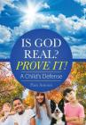 Is God Real? Prove It!: A Child'S Defense Cover Image