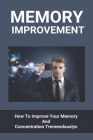 Memory Improvement: How To Improve Your Memory And Concentration Tremendously: How Do Dynamic Study Modules Speed Learning Cover Image