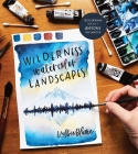 Wilderness Watercolor Landscapes: 30 Eye-Catching Scenes Anyone Can Master Cover Image