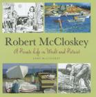 Robert McCloskey: A Private Life in Words and Pictures Cover Image