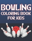 Bowling Coloring Book For Kids: Fun Bowling Sports Activity Book For Boys And Girls With Unique Illustrations of Bowling Cover Image