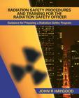 Radiation Safety Procedures and Training for the Radiation Safety Officer: Guidance for Preparing a Radiation Safety Program Cover Image
