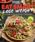Diabetic Living Eat Smart, Lose Weight: Your Guide to Eat Right and Move More Cover Image