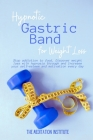 Hypnotic Gastric Band for Weight Loss: Stop addiction to food, Discover weight loss with hypnosis through and Increase your self-esteem and motivation Cover Image