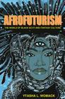 Afrofuturism: The World of Black Sci-Fi and Fantasy Culture Cover Image