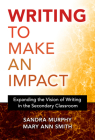 Writing to Make an Impact: Expanding the Vision of Writing in the Secondary Classroom Cover Image