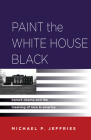 Paint the White House Black: Barack Obama and the Meaning of Race in America Cover Image