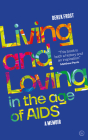 Living and Loving in the Age of AIDS: A memoir Cover Image