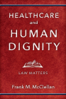 Healthcare and Human Dignity: Law Matters (Critical Issues in Health and Medicine) Cover Image